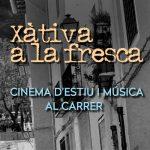 Xàtiva a la Fresca: el cinema i la música prenen el carrer